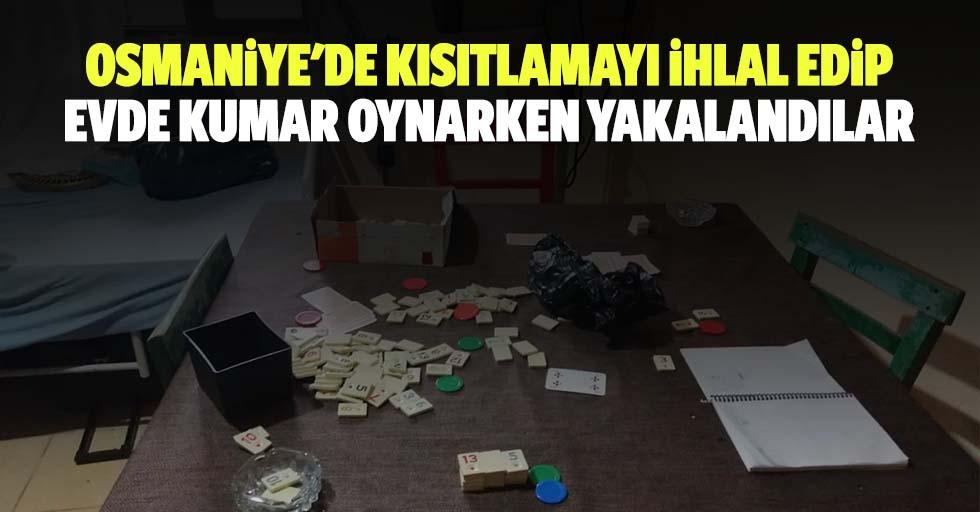 Osmaniye'de kısıtlamayı ihlal edip evde kumar oynarken yakalandılar