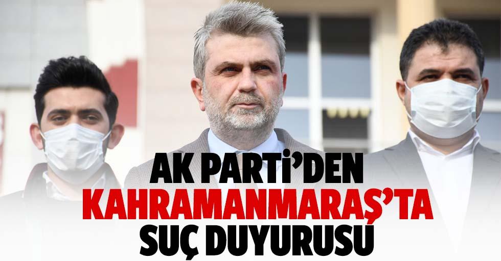 Ak Parti'den Kahramanmaraş'ta suç duyurusu