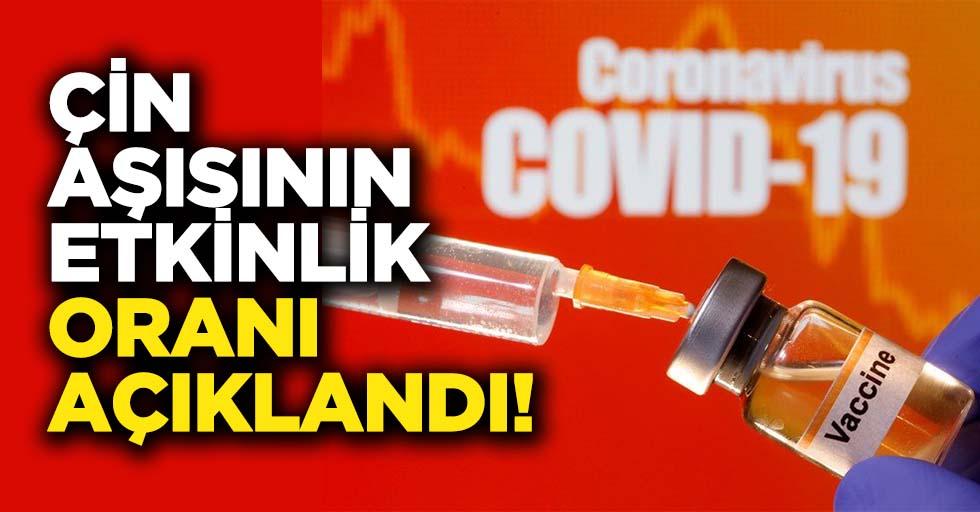 Çin aşısının etkinlik oranı açıklandı!