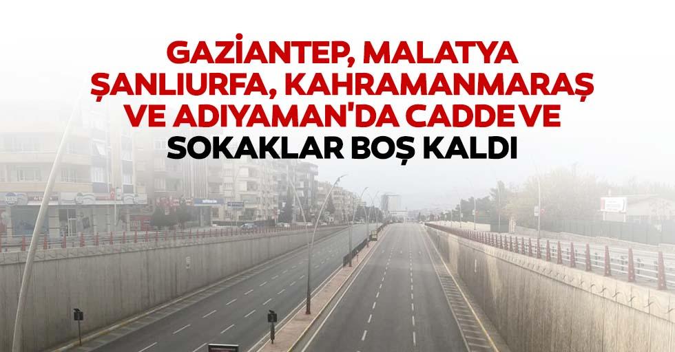 Gaziantep, Malatya, Şanlıurfa, Kahramanmaraş Ve Adıyaman'da Cadde Ve Sokaklar Boş Kaldı