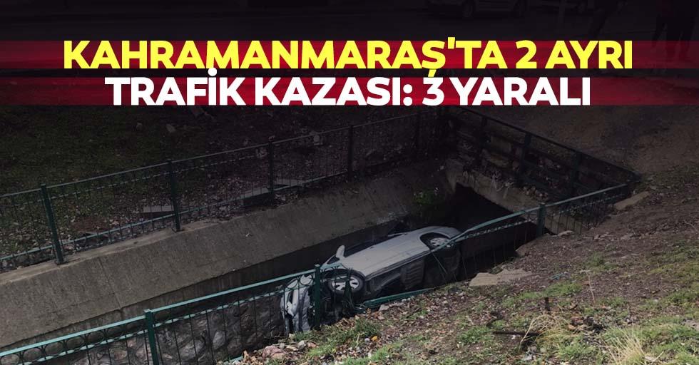 Kahramanmaraş'ta 2 ayrı trafik kazası: 3 yaralı