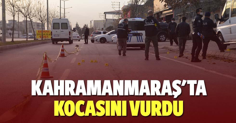 Kahramanmaraş'ta kocasını vurdu