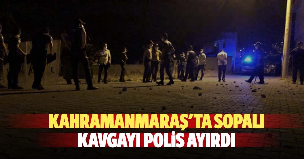 Kahramanmaraş'ta sopalı kavgayı polis ayırdı
