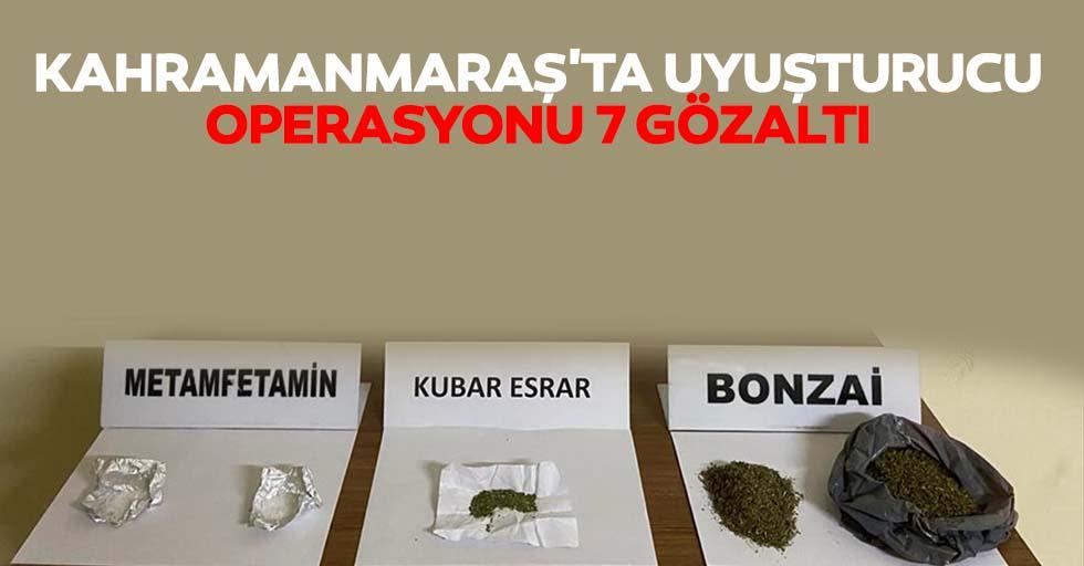 Kahramanmaraş'ta uyuşturucu operasyonu 7 gözaltı