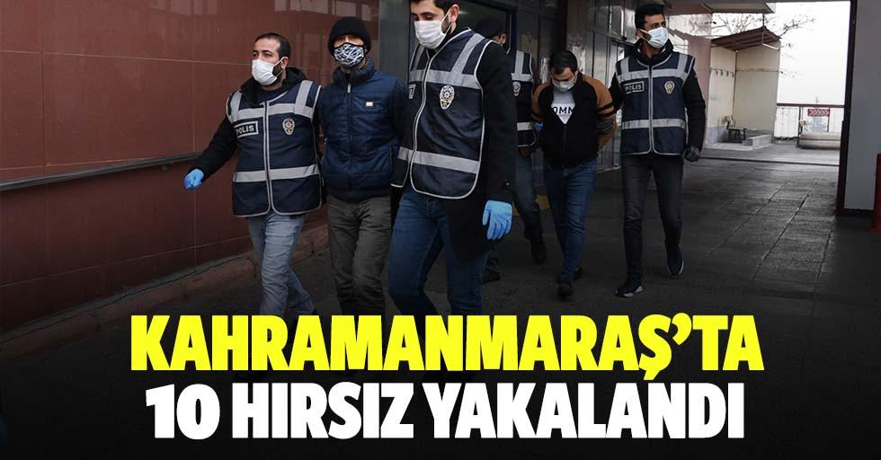 Kahramanmaraş'ta 10 hırsız yakalandı