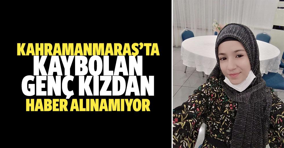 Kahramanmaraş'ta kaybolan genç kızdan haber alınamıyor