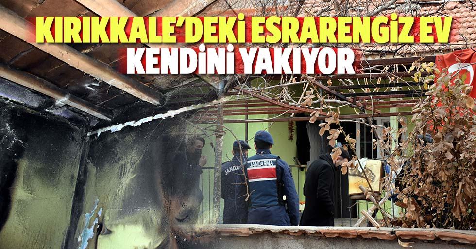 Kırıkkale'deki Esrarengiz Ev Kendini Yakıyor