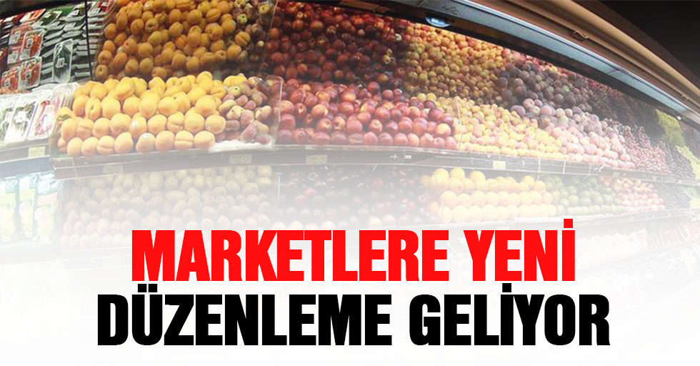 Marketlere yeni düzenleme geliyor