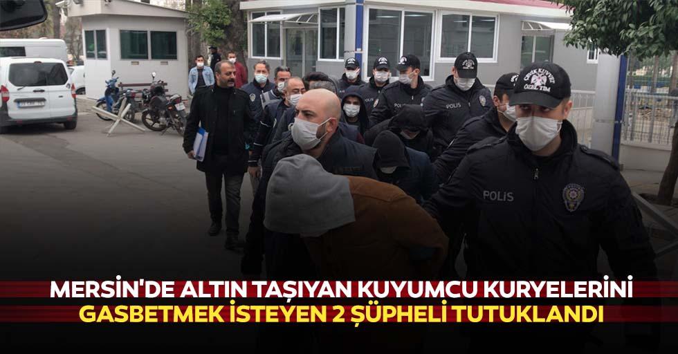 Mersin'de altın taşıyan kuyumcu kuryelerini gasbetmek isteyen 2 şüpheli tutuklandı
