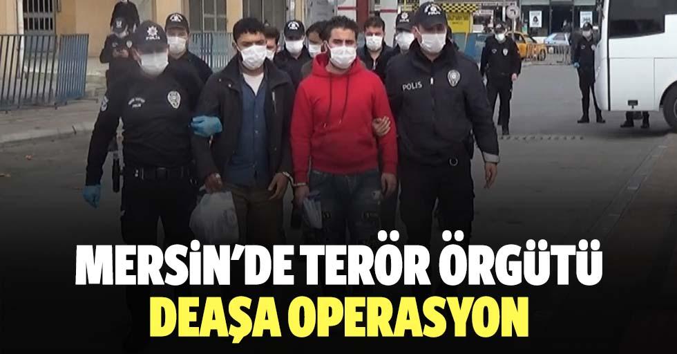 Mersin'de terör örgütü DEAŞ operasyonu