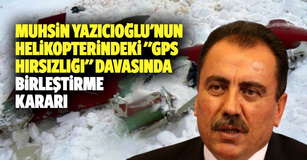 """Muhsin Yazıcıoğlu'nun Helikopterindeki """"Gps Hırsızlığı"""" Davasında Birleştirme Kararı"""
