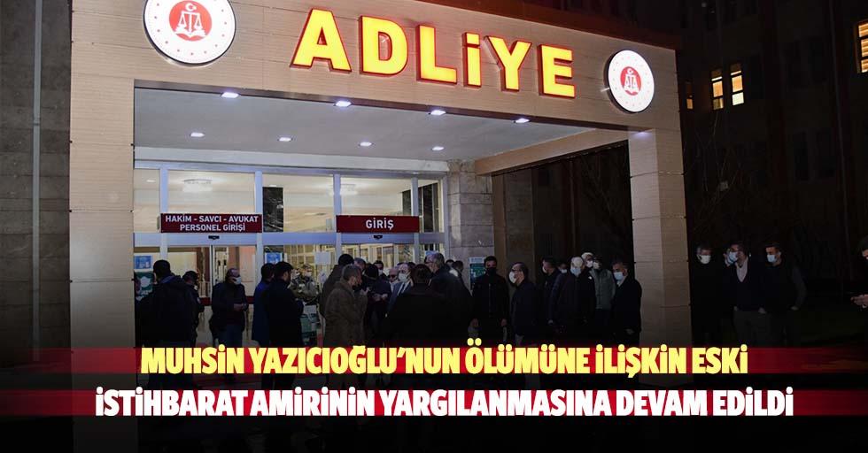 Muhsin Yazıcıoğlu'nun Ölümüne İlişkin Eski İstihbarat Amirinin Yargılanmasına Devam Edildi