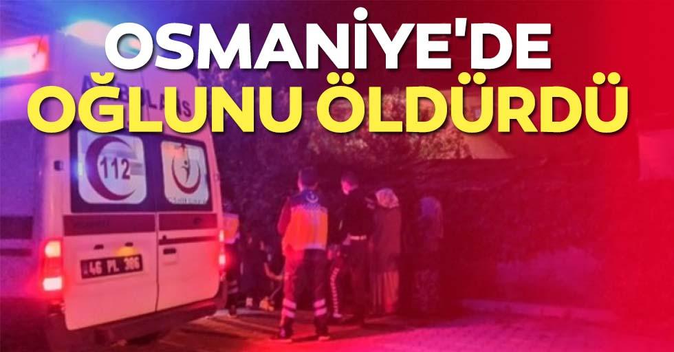 Osmaniye'de oğlunu öldürdü