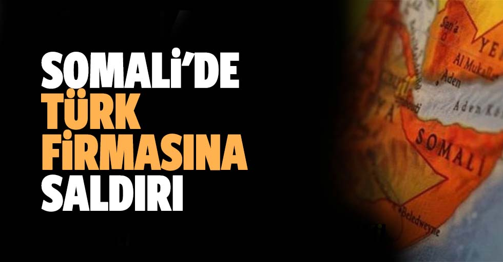 Somali'de Türk Firmasına Saldırı