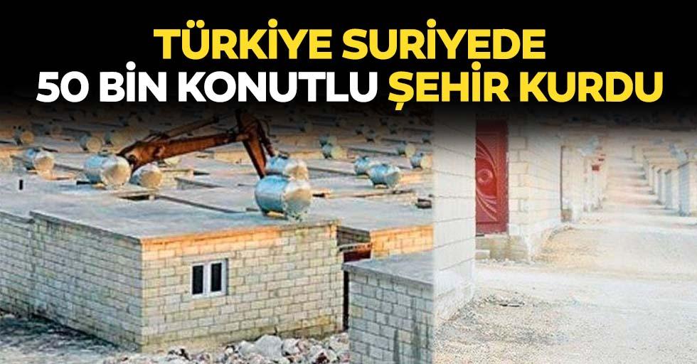 Türkiye Suriye'de 50 bin konutluk kent kurdu