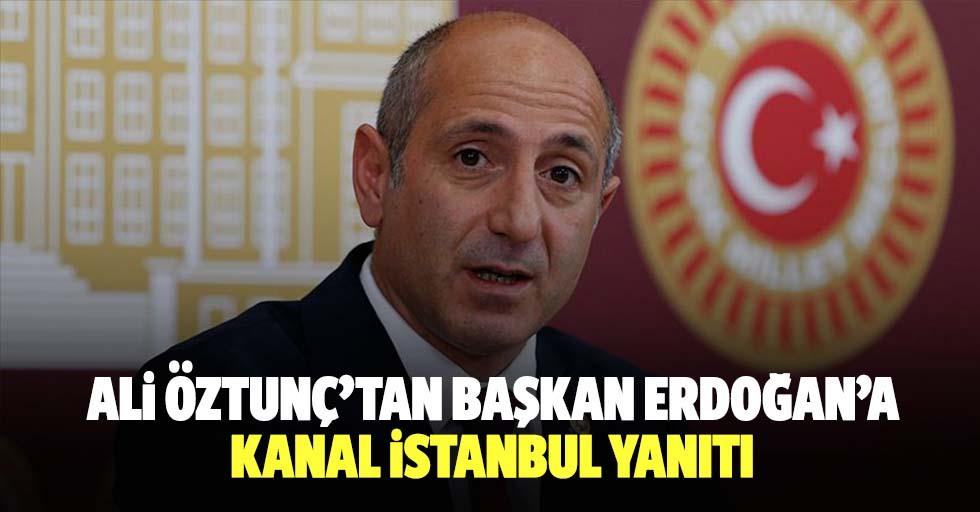 Ali Öztunç'tan Başkan Erdoğan'a Kanal İstanbul Yanıtı