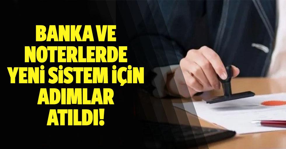 Banka ve noterlerde yeni sistem için adımlar atıldı!