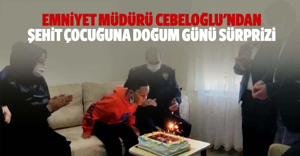 Emniyet Müdürü Cebeloğlu'ndan Şehit Çocuğuna Doğum Günü Sürprizi