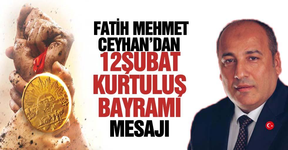 Fatih Mehmet Ceyhan'dan 12 Şubat kurtuluş bayramı mesajı