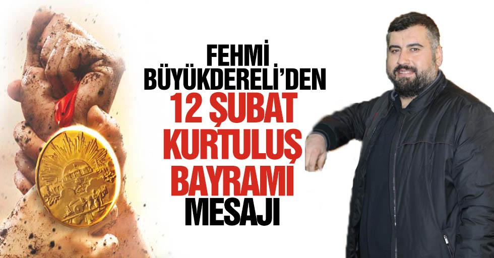 Fehmi Büyükdereli'den 12 Şubat Kurtuluş bayramı mesajı