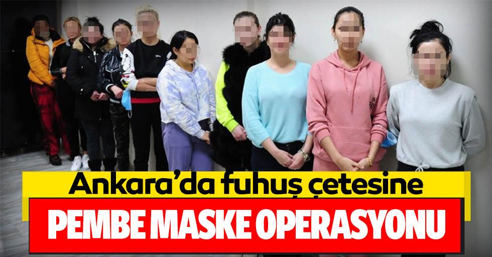 Fuhuş çetesine 'Pembe Maske' operasyonu!