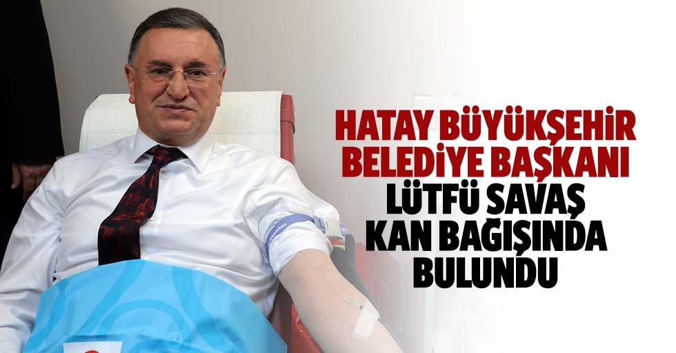 Hatay Büyükşehir Belediye Başkanı Lütfü Savaş, Kan Bağışında Bulundu