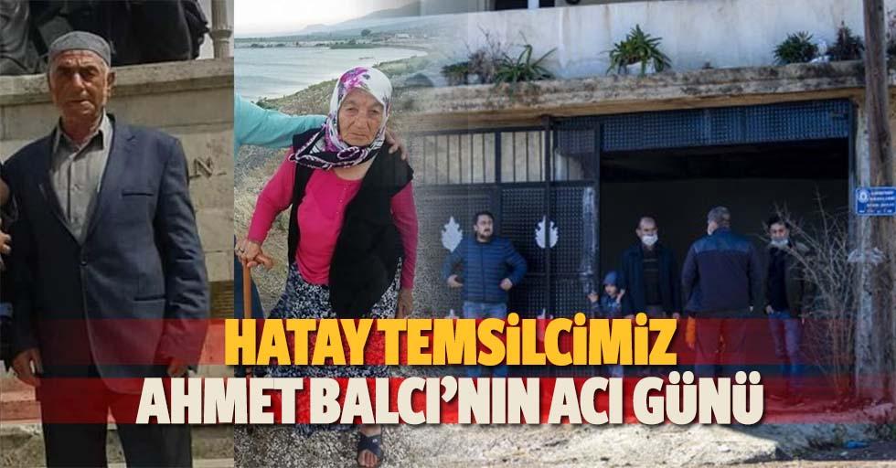 Hatay temsilcimiz Ahmet Balcı'nın acı günü
