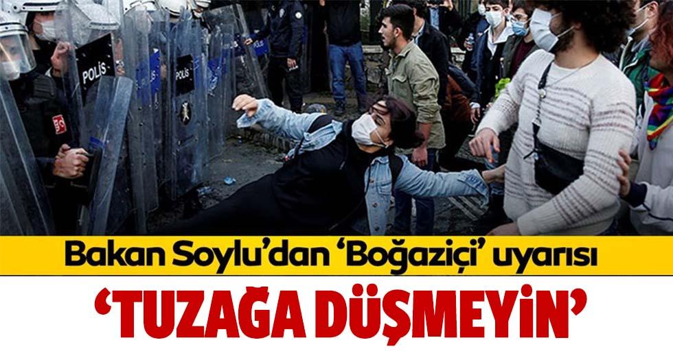 İçişleri Bakanı Süleyman Soylu'dan 'Boğaziçi' uyarısı: Tuzağa düşmeyin