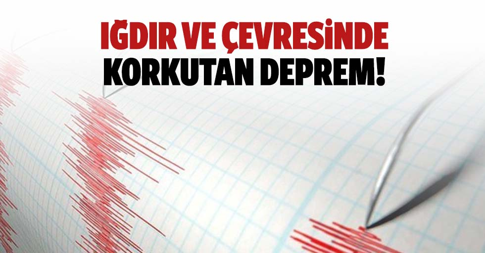 Iğdır ve çevresinde korkutan deprem!