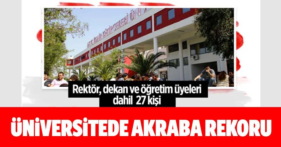 İzmir'deki Üniversitede öğretim görevlileri dahil 27 kişi akraba çıktı