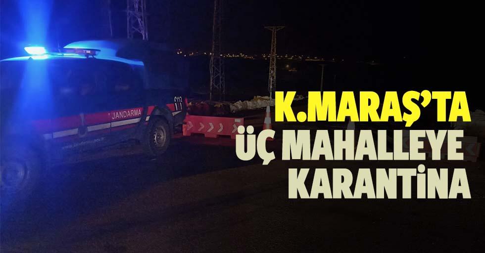 Kahramanmaraş'ta üç mahalleye karantina