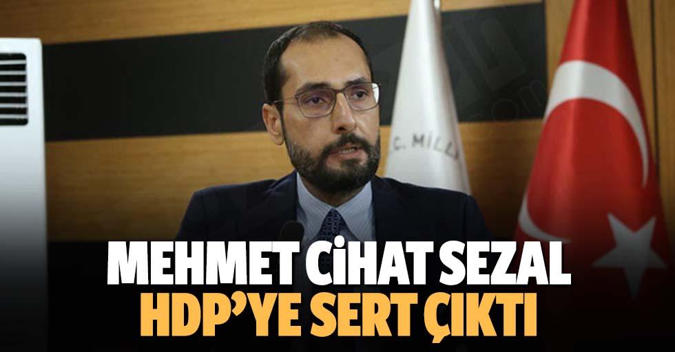 Mehmet Cihat Sezal, HDP'ye Sert Çıktı