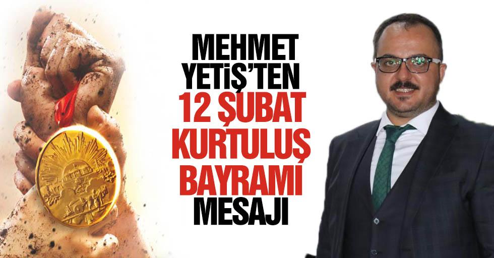 Mehmet Yetiş'ten 12 Şubat Kurtuluş bayramı mesajı