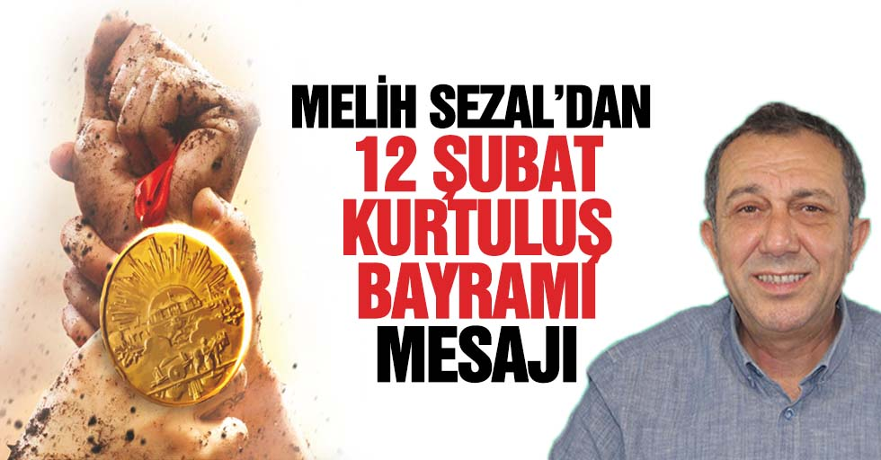 Melih Sezal'dan 12 Şubat mesajı