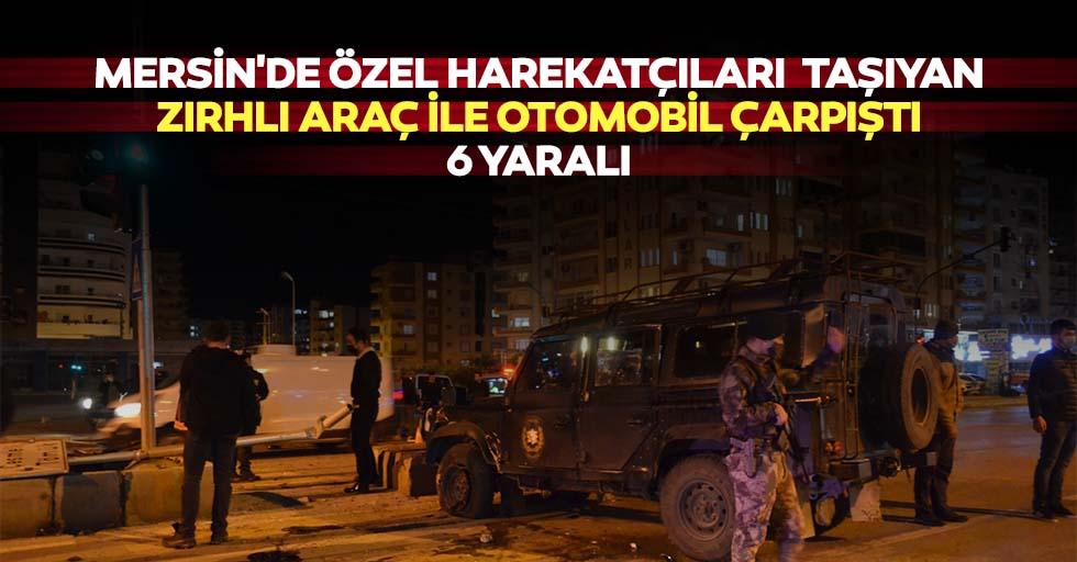 Mersin'de özel harekatçıları taşıyan zırhlı araç ile otomobil çarpıştı: 6 yaralı