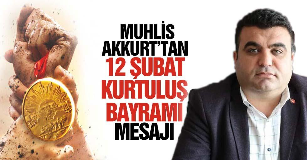 Muhlis Akkurt'tan 12 Şubat Kurtuluş bayramı mesajı