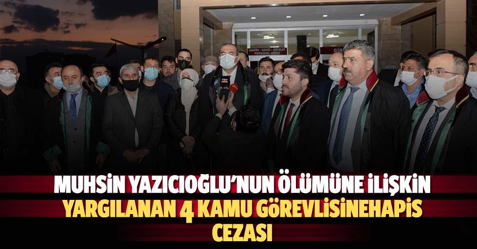 Muhsin Yazıcıoğlu'nun Ölümüne İlişkin Yargılanan 4 Kamu Görevlisine Hapis Cezası