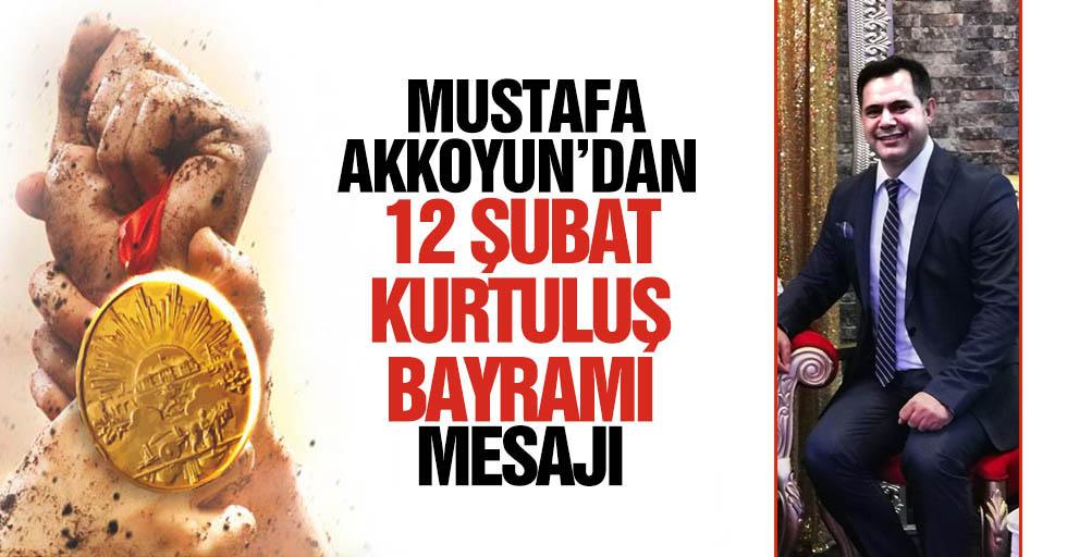 Mustafa Akkoyun'dan 12 Şubat kurtuluş mesajı