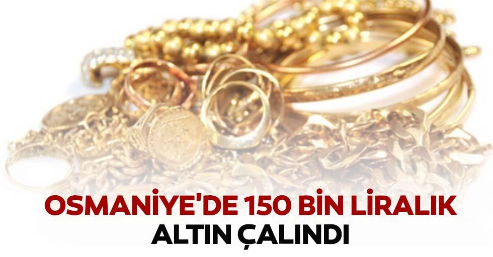 Osmaniye'de 150 bin liralık altın çalındı