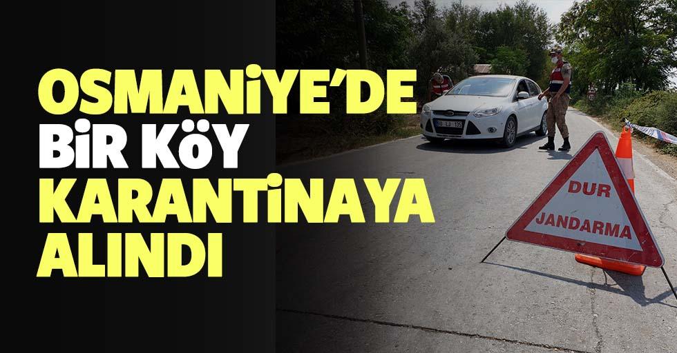 Osmaniye'de bir köy Kovid-19 nedeniyle karantinaya alındı