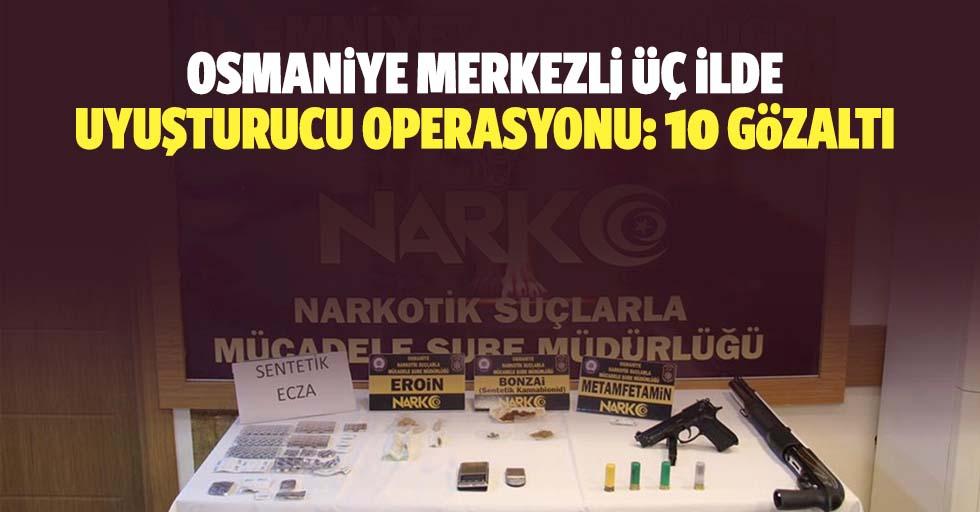 Osmaniye Merkezli 3 İlde Uyuşturucu Operasyonu: 10 Gözaltı