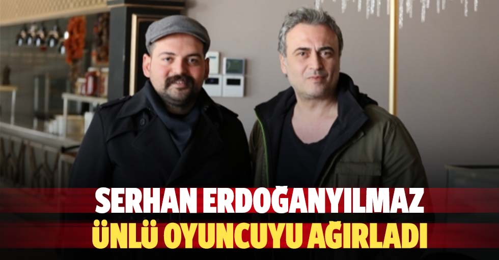 Serhan Erdoğanyılmaz Ünlü Oyuncuyu Ağırladı