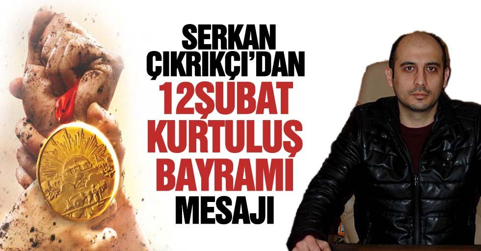 Serkan Çıkrıkçı'dan 12 Şubat Kurtuluş mesajı