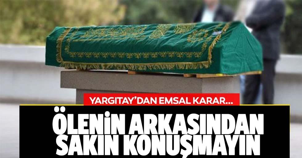 Yargıtay'dan emsal karar! Ölenin arkasından hakaret tazminat sebebi!