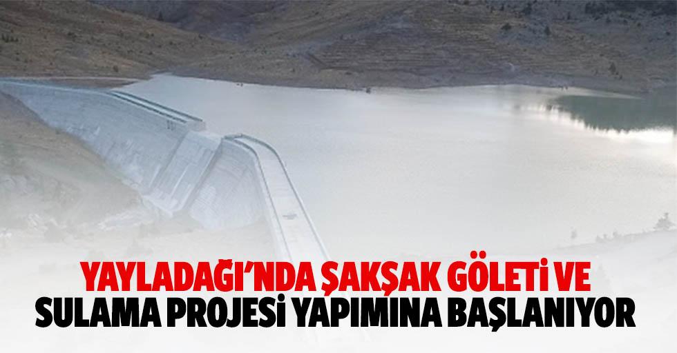 Yayladağı'nda Şakşak Göleti Ve Sulama Projesi Yapımına Başlanıyor