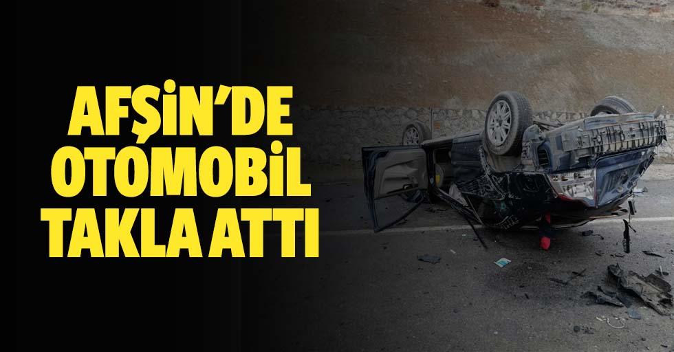Afşin'de otomobil takla attı