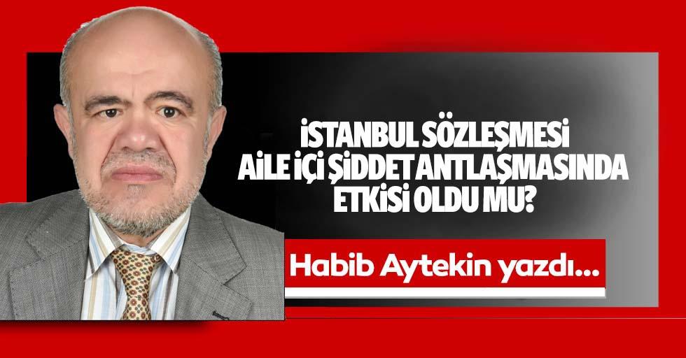 İstanbul sözleşmesi aile içi şiddet antlaşmasında etkisi oldu mu?