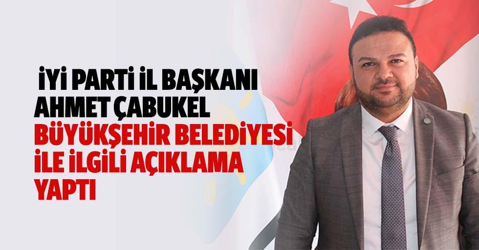 İYİ Parti İl Başkanı Ahmet Çabukel Büyükşehir Belediyesi İle İlgili Açıklama Yaptı