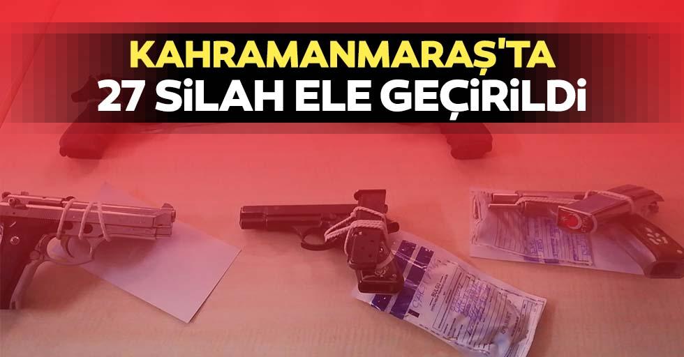 Kahramanmaraş'ta 27 silah ele geçirildi