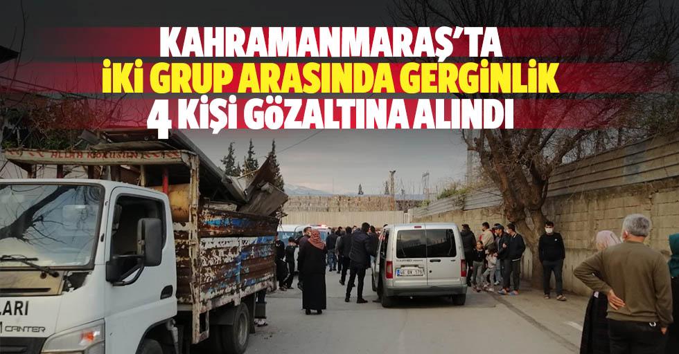 Kahramanmaraş'ta iki grup arasında gerginlik 4 kişi gözaltına alındı